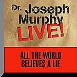 All the World Believes a Lie: Dr. Joseph Murphy LIVE!   Dr. Joseph Murphy