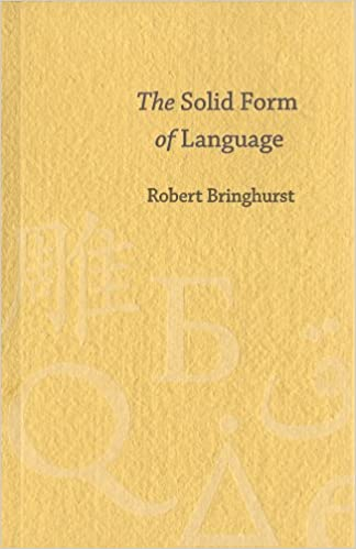 the solid form of language an essay on writing and meaning  the solid form of language an essay on writing and meaning robert bringhurst 9781894031882 com books