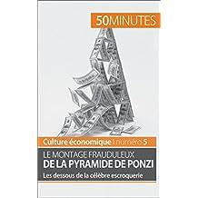 Le montage frauduleux de la pyramide de Ponzi: Les dessous de la célèbre escroquerie (Culture économique t. 5) (French Edition)