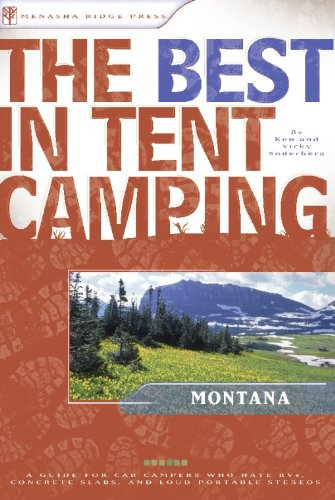 The Best in Tent Camping: Montana: A Guide for Car Campers Who Hate RVs, Concrete Slabs, and Loud Portable Stereos (Best Tent Camping) (Best Camping In Montana)