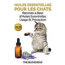 Huiles essentielles pour les chats : recettes à base d'huiles essentielles, usage et précaution (French Edition)