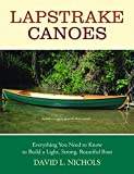 : Lapstrake Canoes: Everything You Need to Know to Build a Light, Strong, Beautiful Boat