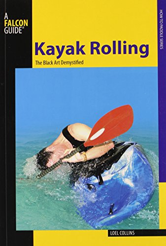 Kayak Rolling: The Black Art Demystified (How to Paddle Series)