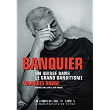 Banquier. Un Suisse dans le grand banditisme (DOCUMENTS) (French Edition)