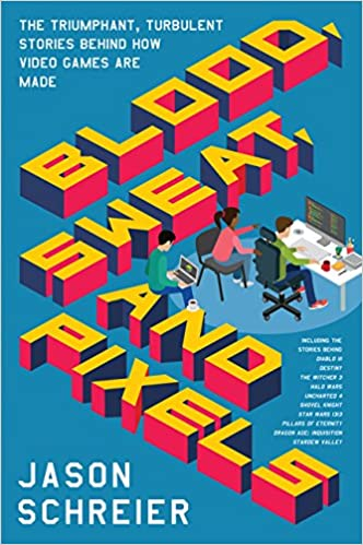 Blood, Sweat, And Pixels: The Triumphant, Turbulent Stories Behind How Video Games Are Made Free Download