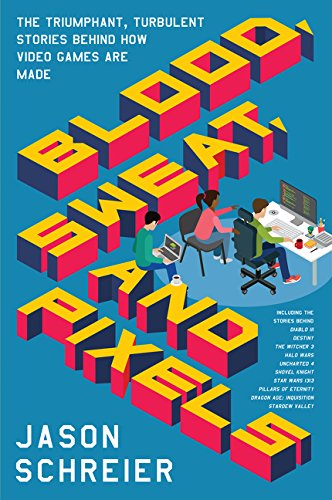 Blood, Sweat, and Pixels: The Triumphant, Turbulent Stories Behind How Video Games Are Made [Jason Schreier] (Tapa Blanda)