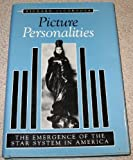 Picture Personalities : The Emergence of the Star System in America, DeCordova, Richard, 0252017137