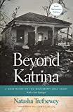 Beyond Katrina is poet Natasha Trethewey's very personal profile of the Mississippi Gulf Coast and of the people there whose lives were forever changed by hurricane Katrina.   Trethewey spent her childhood in Gulfport, where much of her mother's e...