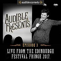Audible Presents: Live from the Edinburgh Festival Fringe 2017: Episode 3