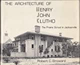 Front cover for the book The architecture of Henry John Klutho : the Prairie School in Jacksonville by Robert C. Broward