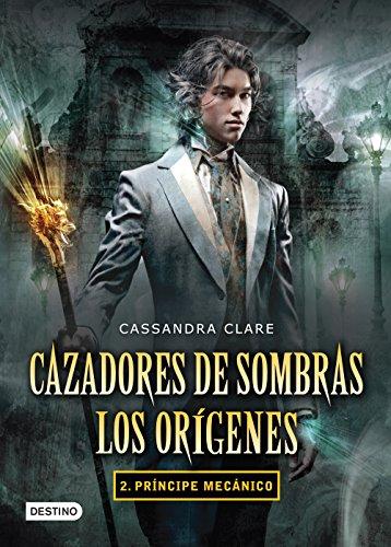 Cassandra Clare - Cazadores de sombras. Príncipe mecánico. Los orígenes 2. (Edición mexicana): Saga Cazadores de sombras . Los orígenes (Spanish Edition)