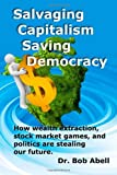 Salvaging Capitalism / Saving Democracy, Bob Abell, 1480081213