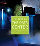 The Art of the Data Center: A Look Inside the World's Most Innovative and Compelling Computing Environments