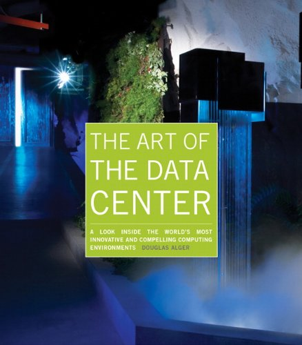 Download The Art of the Data Center: A Look Inside the Worl'd's Most Innovative and Compelling Computing Environments Pdf