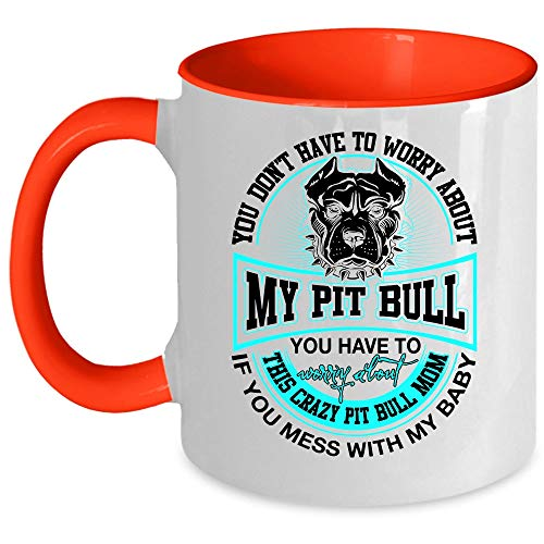 Crazy Pit Bull Mom Coffee Mug, You Don't