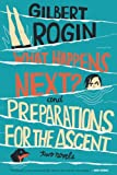 What Happens Next? and Preparations for the Ascent, Gilbert Rogin, 1891241273