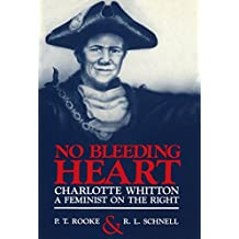 No Bleeding Heart: Charlotte Whitton: A Feminist on the Right