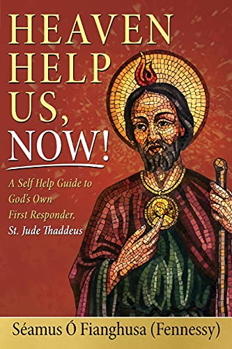 Heaven Help Us, Now!: A Self Help Guide to God's