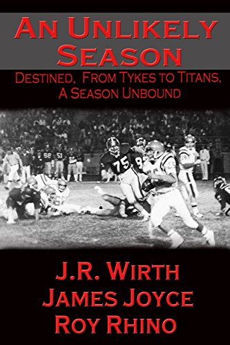 Book: An Unlikely Season - Destined, From Tykes to Titans, A Season Unbound by J.R. Wirth, Jim Joyce & Roy Rhino