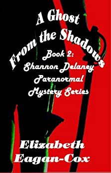 A Ghost from the Shadows: Book 2 of the Shannon Delaney paranormal Mystery Series by [Eagan-Cox, Elizabeth]