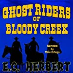 Ghost Riders of Bloody Creek | E. C. Herbert
