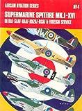 Supermarine Spitfire MK. I-XVI: In RAF-SAAF-RAAF-RNZAF-RCAF & foreign service (Arco-Aircam aviation series, no. 4)