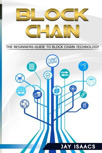 Blockchain: The Complete Step-by-Step Guide to Understanding Blockchain and the Technology behind it