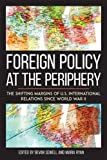 img - for Foreign Policy at the Periphery: The Shifting Margins of US International Relations since World War II (Studies In Conflict Diplomacy Peace) book / textbook / text book
