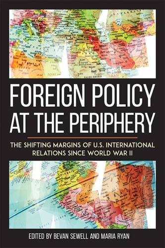 Foreign Policy at the Periphery: The Shifting Margins of US International Relations since World War II (Studies In Conflict Diplomacy Peace) pdf epub