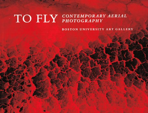 To Fly: Contemporary Aerial Photography Kim Sichel