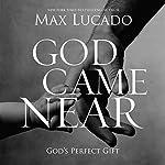 God Came Near: God's Perfect Gift   Max Lucado