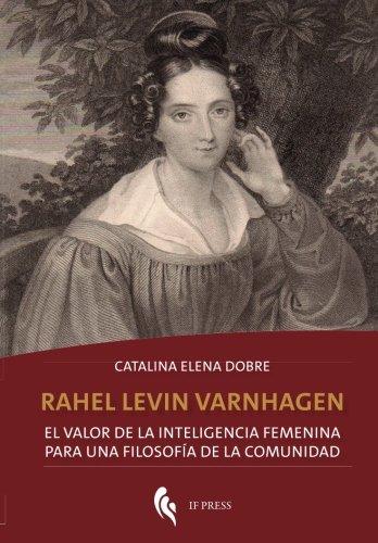 Rahel Levin Varnhagen: El valor de la inteligencia femenina para una filosofia de la comunidad (Philosophica) (Volume 24) (Spanish Edition) [Catalina Elena Dobre] (Tapa Blanda)