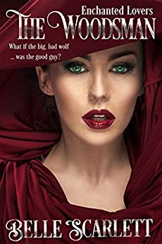 The Woodsman (Enchanted Lovers Book 1) by [Scarlett, Belle]