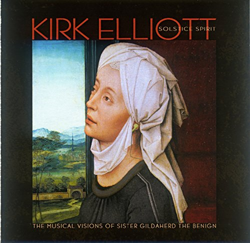 (Kirk Elliott: Solstice Spirit - The Musical Visions of Sister Gildaherd the Benign)