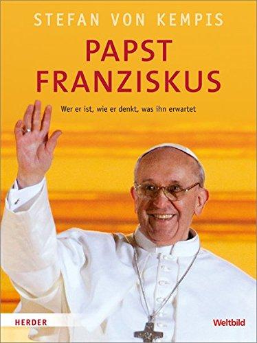 Papst Franziskus: Wer er ist, wie er denkt, was ihn erwartet
