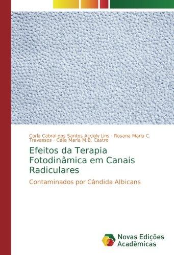 Efeitos da Terapia Fotodinmica em Canais Radiculares: Contaminados por Cndida Albicans (Portuguese Edition)