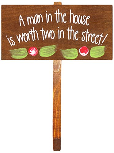 A Man in The House is Worth Two in The Street! Wooden Garden Stake