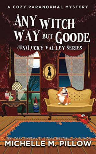 Any Witch Way But Goode: A Cozy Paranormal Mystery ((Un)Lucky Valley) (Best Selling Pillow Pets)