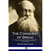 The Conquest of Bread: A Critique of Capitalism and Feudalist Economics, with Collectivist Anarchism Presented as an…