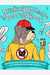 Drinking Animals Coloring Book: Cocktail Recipe book with Stress Relieving Animals Designs, A Fun Coloring Gift Book for Adults Relaxation Paperback