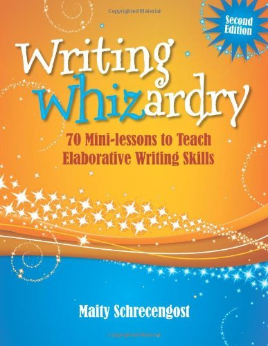 Writing Whizardry (Second Edition): 70 Mini-lessons to Teach Elaborative Writing Skills (Maupin House) by Schrecengost Maity (2013-01-01) Paperback