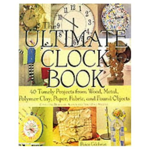 The Ultimate Clock Book By Paige Gilchrist 40 Clock Projects to Make