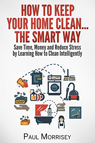 How To Keep Your Home Clean... The Smart Way: Save Time,