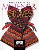 Mittens & Gloves: Vogue Knitting on the (Vogue Knitting on the Go)