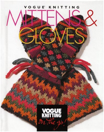 Vogue® Knitting on the Go: Mittens & Gloves Free Knitting Patterns Mittens
