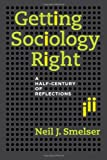 Getting Sociology Right, Neil J. Smelser, 0520282078