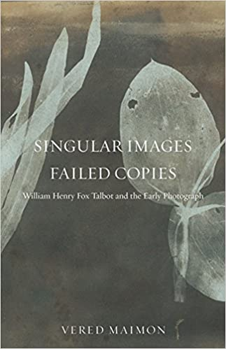 Singular Images, Failed Copies: William Henry Fox Talbot and the Early Photograph