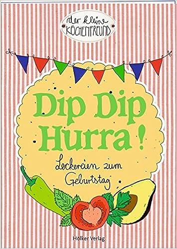 Dip Dip Hurra!: Leckereien zum Geburtstag Der kleine Küchenfreund ...