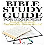 Bible Study Guide for Beginners: Each of the 66 Books Explained for Getting Started | Brian Gugas