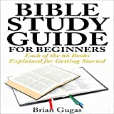 Bible Study Guide for Beginners: Each of the 66 Books Explained for Getting Started -  Brian Gugas
